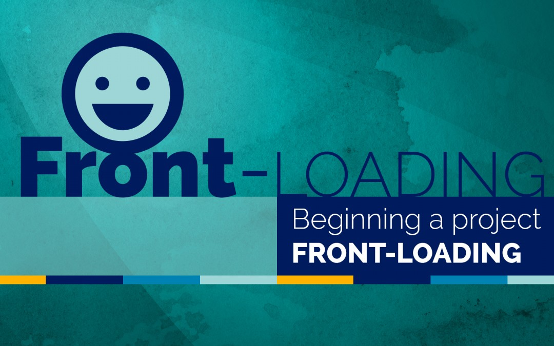 Front-loading: The Beginning Makes or Breaks Your Project
